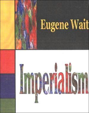 Imperialism book written by Eugene M. Wait