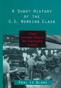 Short History of the U.s.working Class written by Leblanc
