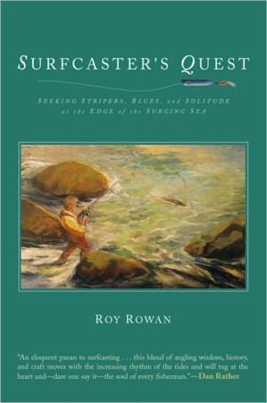 Surfcaster's Quest: Seeking Stripers, Blues, and Solitude at the Edge of the Surging Sea book written by Roy Rowan
