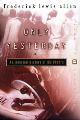 Only Yesterday: An Informal History of the 1920's book written by Frederick L. Allen