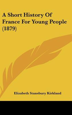 A Short History Of France For Young People (1879) written by Elizabeth Stansbury Kirkland