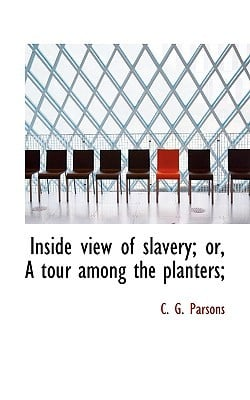 Inside View of Slavery; Or, a Tour Among the Planters; book written by Parsons, C. G.