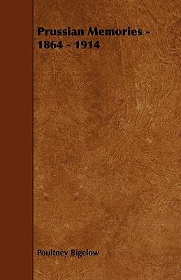 Prussian Memories - 1864 - 1914 book written by Bigelow, Poultney