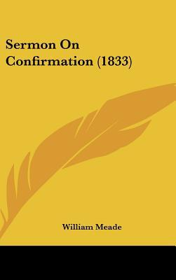 Sermon on Confirmation (1833) written by Meade, William