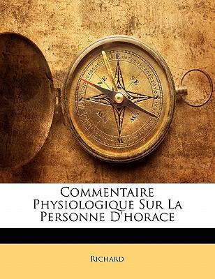 Commentaire Physiologique Sur La Personne D'Horace book written by Richard, III Golden
