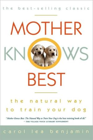 Mother Knows Best: The Natural Way to Train Your Dog book written by Carol Lea Benjamin