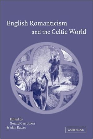 English Romanticism and the Celtic World book written by Gerard Carruthers