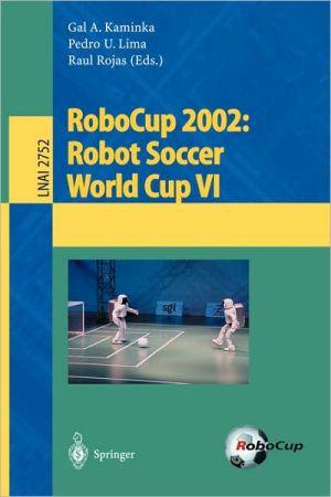 RoboCup 2002: Robot Soccer World Cup VI book written by Gal A. Kaminka