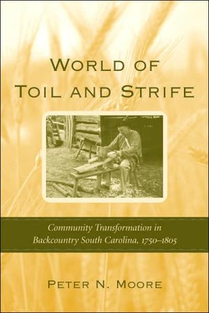 World of Toil and Strife: Community Transformation in Backcountry South Carolina, 1750-1805 book written by Peter N. Moore