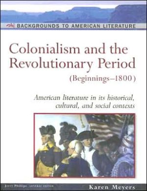 Colonialism and the Revolutionary Period: (Beginnings-1800) book written by Karen Meyers