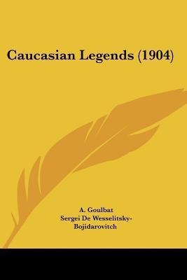 Caucasian Legends book written by A Goulbat
