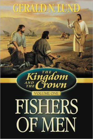 Kingdom and the Crown: Fishers of Men, Vol. 1 book written by Gerald N. Lund