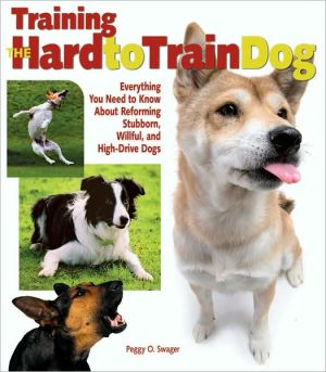 Training the Hard-To-Train Dog: Effective Training Techniques for Working with Shy, Controlling, and Stubborn Dogs written by Peggy Swager