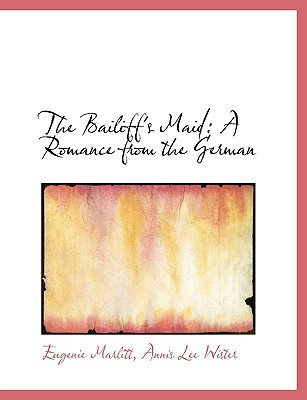 The Bailiff's Maid: A Romance from the German (Large Print Edition) book written by Marlitt, Annis Lee Wister Eugenie