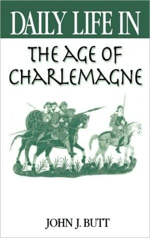 Daily Life In The Age Of Charlemagne book written by John Butt