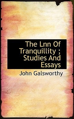 The Lnn of Tranquillity; Studies and Essays book written by Galsworthy, John