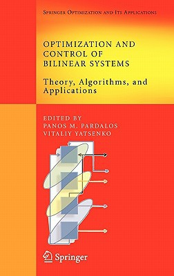 Optimization and Control of Bilinear Systems: Theory, Algorithms, and Applications written by Pardalos, Panos M. , Yatsenko, Vitaliy