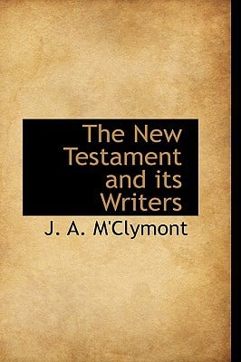 The New Testament and Its Writers book written by M'Clymont, J. A.