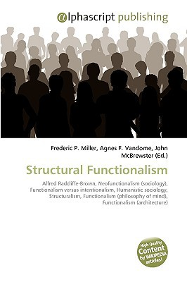 Structural Functionalism written by Miller, Frederic P. , Vandome, Agnes F. , McBrewster, John