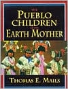 The Pueblo Children of the Earth Mother book written by Thomas E. Mails