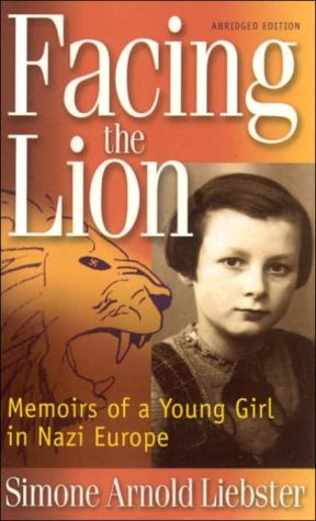 Facing the Lion (Abridged Edition): Memoirs of a Young Girl in Nazi Europe book written by Simone Arnold Liebster