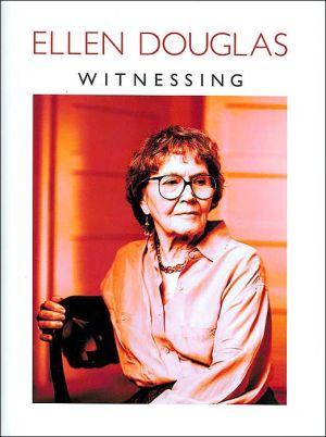 Witnessing book written by Ellen Douglas