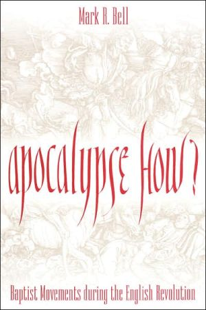 Apocalypse How: Baptist Movements During the English Revolution book written by Mark Robert Bell