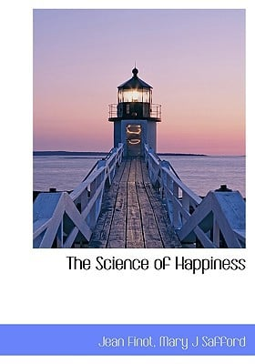 The Science of Happiness written by Jean Finot, Mary J Safford