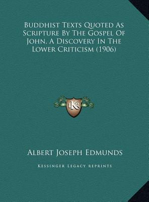 Buddhist Texts Quoted as Scripture by the Gospel of John, a Discovery in the Lower Criticism (1906) book written by Edmunds, Albert Joseph