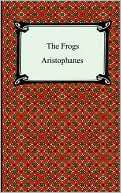 The Frogs book written by Aristophanes