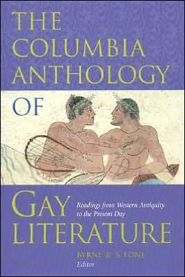 The Columbia Anthology of Gay Literature: Readings from Western Antiquity to the Present Day written by Byrne R. S. Fone