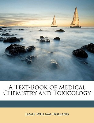 A Text-Book of Medical Chemistry and Toxicology book written by Holland, James William
