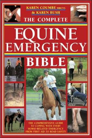The Complete Equine Emergency Bible book written by Karen Bush, Karen Coumbe
