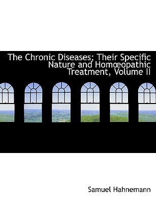 The Chronic Diseases; Their Specific Nature and Homa Opathic Treatment, Volume II book written by Hahnemann, Samuel