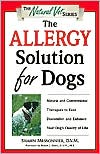 The Allergy Solution for Dogs: Natural and Conventional Therapies to Ease Discomfort and Enhance Your Dog's Quality of Life book written by Shawn Messonnier