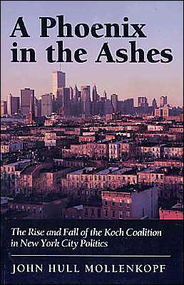 A Phoenix in the Ashes: The Rise and Fall of the Koch Coalition in New York City Politics book written by John Hull Mollenkopf