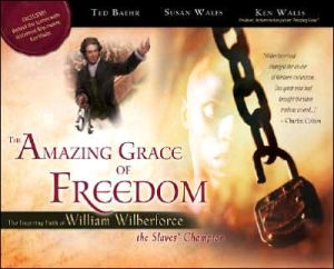 The Amazing Grace of Freedom: The Inspiring Faith of William Wilberforce book written by Ted Baehr