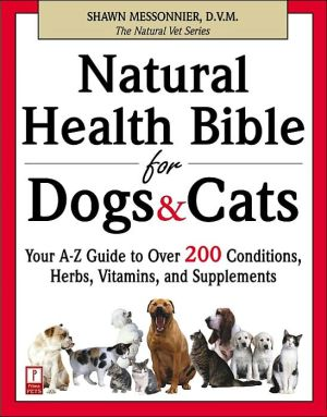 Natural Health Bible for Dogs & Cats book written by Shawn Messonnier