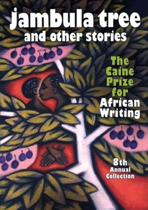 Jambula Tree and other stories: The Caine Prize for African Writing 8th Annual Collection book written by Monica Arac de Nyeko