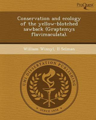 Conservation and Ecology of the Yellow-Blotched Sawback (Graptemys Flavimaculata). written by William Winsyl II Selman