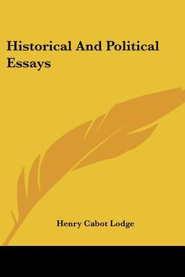 Historical and Political Essays book written by Henry Cabot Lodge
