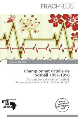 Championnat D'Italie de Football 1957-1958 written by Harding Ozihel
