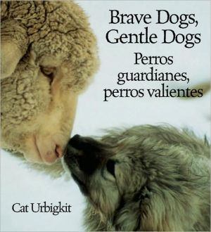 Brave Dogs,Gentle Dogs: How They Guard Sheep (Perros guardianes, Perros valientes) book written by Cat Urbigkit