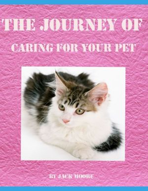 The Journey of Caring for Your Pet written by Jack Moore