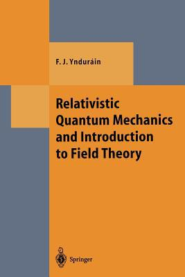 Relativistic Quantum Mechanics and Introduction to Field Theory written by Francisco J. Yndurain