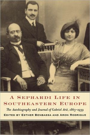 A Sephardi Life in Southeastern Europe : The Autobiography and Journal of Gabriel Arie, 1863-1939 book written by Esther Benbassa, Aron Rodrigue, Jane Marie Todd