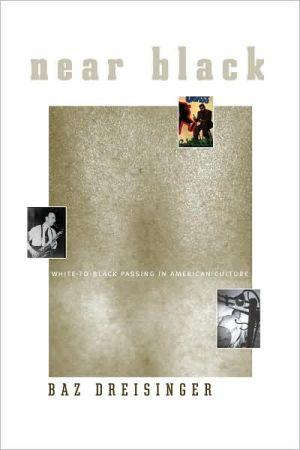 Near Black: White-to-Black in American Culture book written by Baz Dreisinger