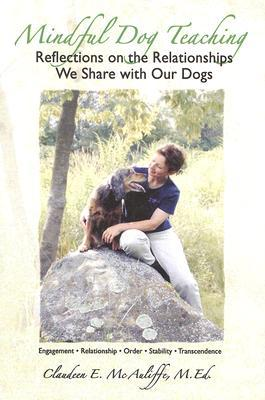 Mindful Dog Teaching: Reflections on the Relationships We Share With Our Dogs book written by Mc Auliffe, Claudeen