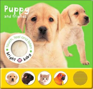 Puppy and Friends (Bright Baby Touch, Feel and Listen) book written by Roger Priddy