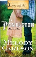 Love Finds You in Pendleton, Oregon book written by Melody Carlson